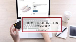 How to be successful in ecommerce