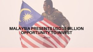 Malaysia Presents USD35 Billion Opportunity to Invest