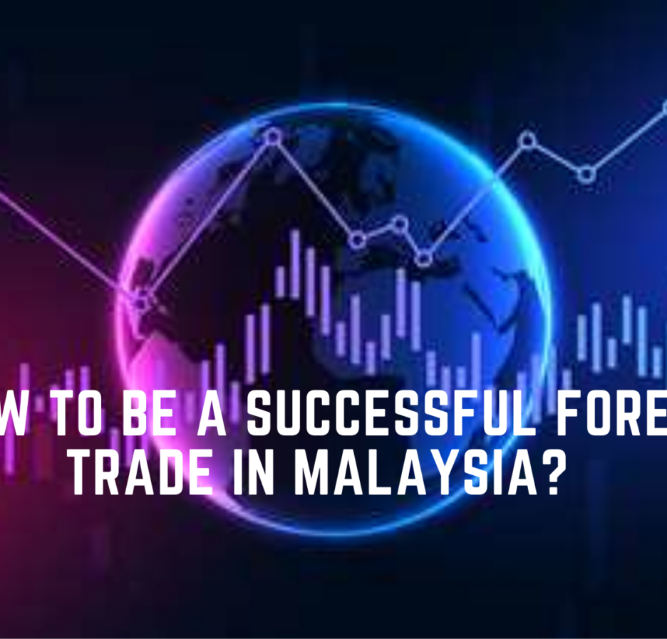 How to be a Successful Forex Trade in Malaysia